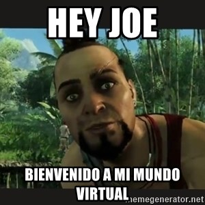 Vaas Confides With You - Hey joe bienvenido a mi mundo Virtual