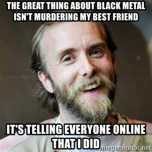 Varg Vikernes - The great thing about black metal isn't murdering my best friend it's telling everyone online that I did