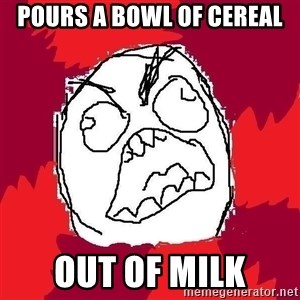 Rage FU - pours a bowl of cereal out of milk