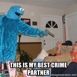 Bad Ass Cookie Monster - This is my best crime partner