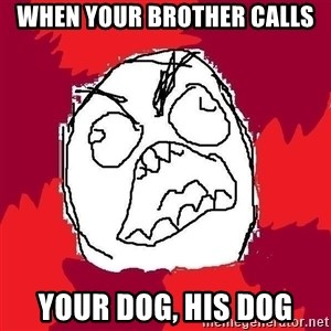 Rage FU - When your brother calls Your dog, his dog