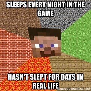 Minecraft Guy - Sleeps every night in the game hasn't slept for days in real life