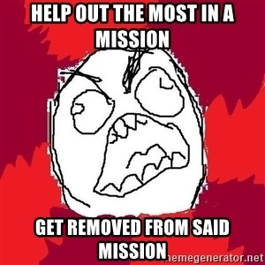 Rage FU - Help out the most in a mission get removed from said mission