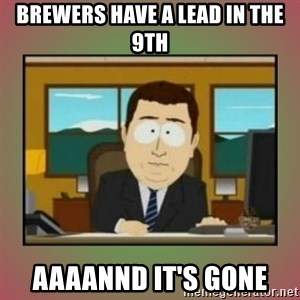 aaaand its gone - brewers have a lead in the 9th aaaannd it's gone