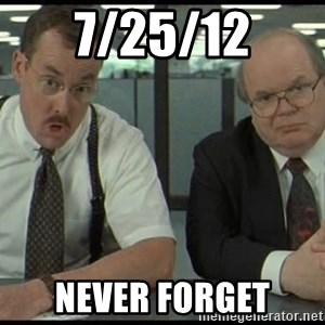 Office space - 7/25/12 never forget