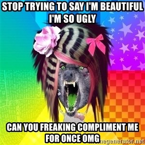 Insanity Scene Wolf - stop trying to say i'm beautiful i'm so ugly can you freaking compliment me for once Omg