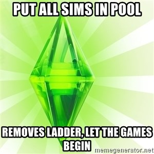 Sims - put all sims in pool removes ladder, let the games begin