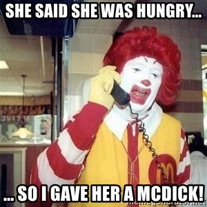 payaso_1 - she said she was hungry... ... so i gave her a mcdick!
