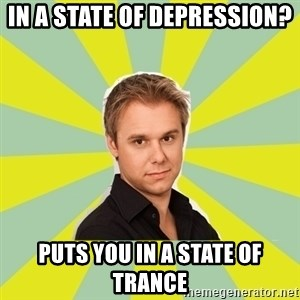 armin van buuren - in a state of depression? puts you in a state of trance