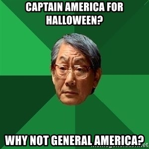 High Expectations Asian Father - captain america for halloween? why not general america?