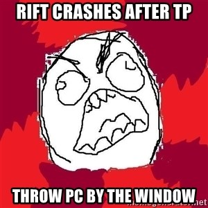 Rage FU - Rift crashes after tp throw pc by the window