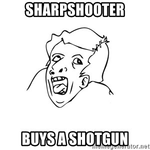 genius rage meme - SHarpshooter buys a shotgun