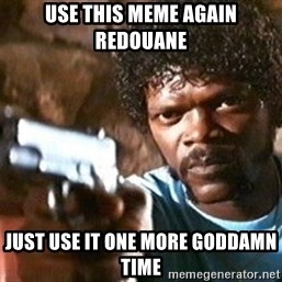 Pulp Fiction - use this meme again redouane just use it one more goddamn time