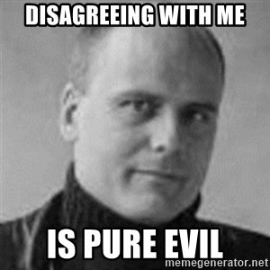 Stefan Molyneux  - disagreeing with me is pure evil