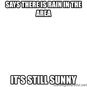 Blank Template - Says There Is Rain In The Area It's Still Sunny