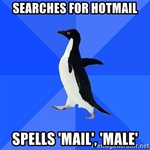 Socially Awkward Penguin - SEARCHES for hotmail spells 'mail', 'male'