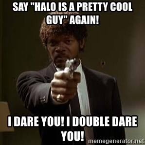 "Jules Pulp Fiction - SAY ""HALO IS A PRETTY COOL GUY"" AGAIN! I DARE YOU! I DOUBLE DARE YOU!"