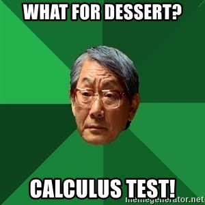 High Expectations Asian Father - What for dessert? Calculus test!