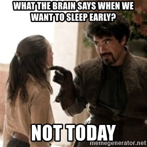 Not today arya - What the brain says when we want to sleep Early? Not Today