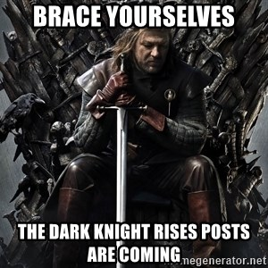 Eddard Stark - Brace Yourselves The dark knight rises posts are coming