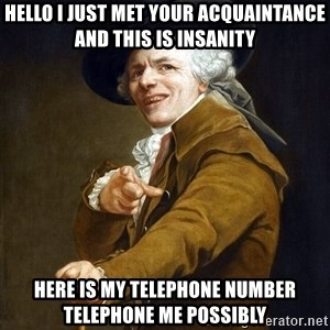 Joseph Ducreaux - Hello i just met your acquaintance and this is insanity Here is my telephone number telephone me possibly