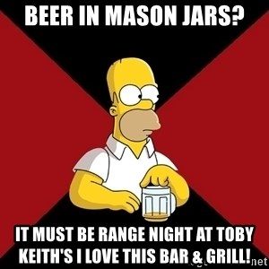 Homer Jay Simpson - Beer In Mason Jars? It Must Be Range Night At Toby Keith's I Love This bar & Grill!