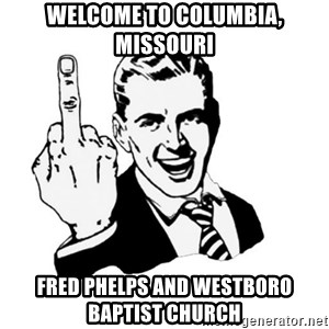 middle finger - welcome to columbia, missouri fred phelps and Westboro Baptist Church