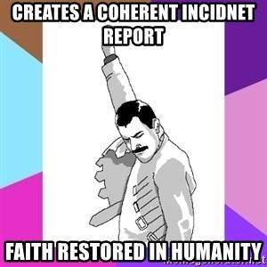 Freddie Mercury rage pose - creates a coherent incidnet report faith restored in humanity