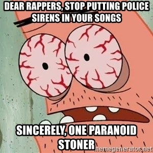 Stoned Patrick - dear rappers, stop putting police sirens in your songs sincerely, one paranoid stoner