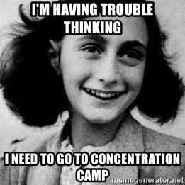 Anne Frank - i'm having trouble thinking i need to go to concentration camp