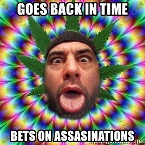 Joe Rogan - Goes back in time Bets on assasinations
