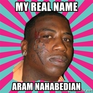 GUCCI MANE! - my real name aram nahabedian