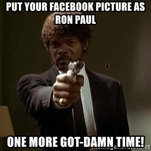 Jules Pulp Fiction - Put Your Facebook Picture as Ron Paul One More Got-Damn Time!