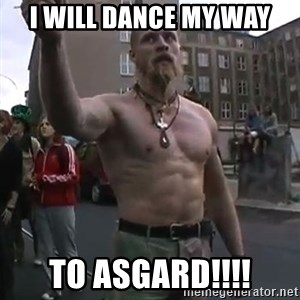 Techno Viking - i will dance my way TO ASGARD!!!!