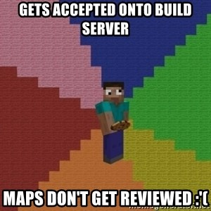 cookieslap - Gets accepted onto build server Maps don't get reviewed :'(