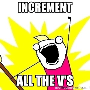 X ALL THE THINGS - increment ALL the v's