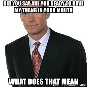 Chris Hansen - did you say are you ready to have my thang in your mouth what does that mean