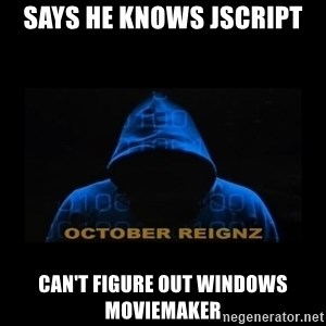HOODIE FAGGOT - SAYS HE KNOWS JSCRIPT CAN'T FIGURE OUT WINDOWS MOVIEMAKER