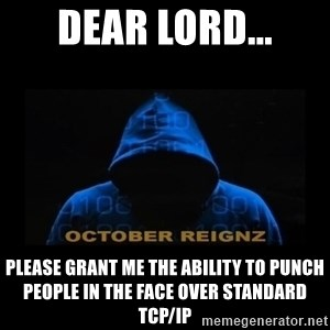 HOODIE FAGGOT - DEAR LORD... Please Grant Me The Ability To Punch People In The Face Over Standard TCP/IP