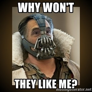 Romney Bane - why won't  they like me?