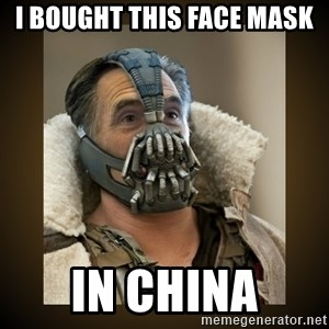 Romney Bane - i bought this face mask in china