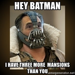 Romney Bane - hey batman i have three more  mansions than you