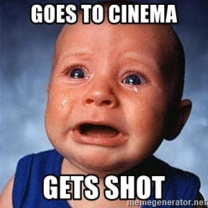 Crying Baby - Goes to cinema gets shot