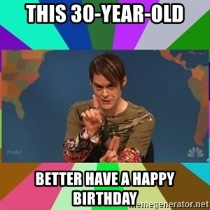 stefon - This 30-year-old better have a happy birthday