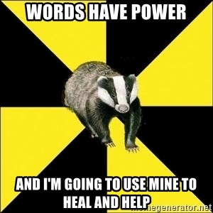 PuffBadger - words have power and I'm going to use mine to heal and help