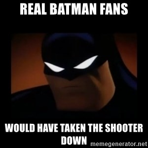 Disapproving Batman - Real batman fans would have taken the shooter down
