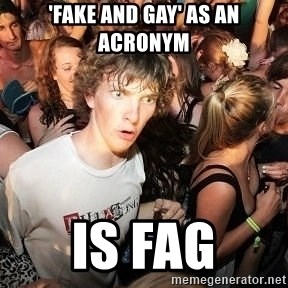 Sudden Realization Ralph - 'fake and gay' as an acronym is fag