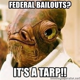 Its A Trap - federal bailouts? it's a tarp!!