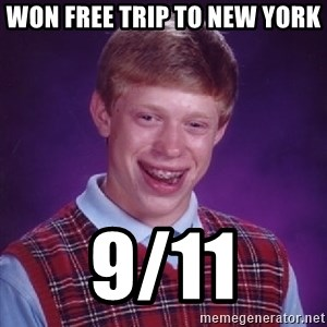Bad Luck Brian - WON FREE TRIP TO NEW YORK 9/11
