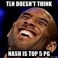 Kobe Bryant - TLN DOESN't THINK NASH IS TOP 5 PG